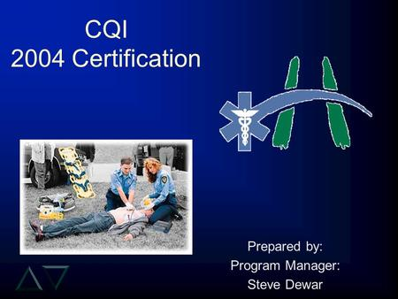 CQI 2004 Certification Prepared by: Program Manager: Steve Dewar.