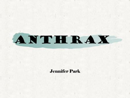 Anthrax Jennifer Park. Scientific Name: Bacillus anthracis Kingdom: Bacteria, Phylum: Firmicutes Class: Bacilli, Order: Bacillales, Family: Bacillaceae.