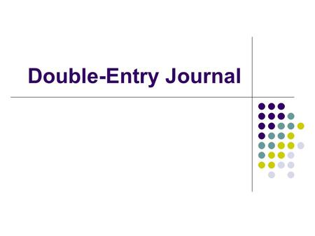 Double-Entry Journal. Why? The purpose of these journal entries is to help you engage more thoughtfully and deliberately with the text so that you are.