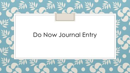 Do Now Journal Entry. Do Now Journal Entries ◦ Several times per marking period ◦ Done immediately when you enter the classroom ◦ Will be RANDOMLY GRADED.