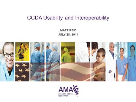 MATT REID JULY 28, 2014 CCDA Usability and Interoperability.