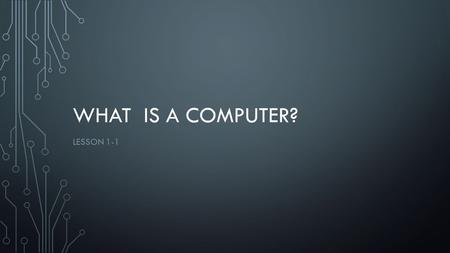 WHAT IS A COMPUTER? LESSON 1-1. OBJECTIVES The student will be able to: Explain and give examples of the concepts on computers and computing.