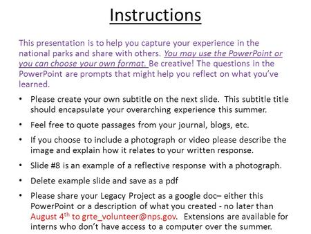 Instructions This presentation is to help you capture your experience in the national parks and share with others. You may use the PowerPoint or you.