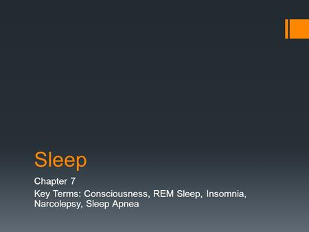 Sleep Chapter 7 Key Terms: Consciousness, REM Sleep, Insomnia, Narcolepsy, Sleep Apnea.