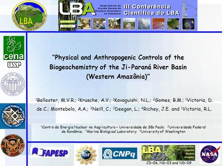 """Physical and Anthropogenic Controls of the Biogeochemistry of the Ji-Paraná River Basin (Western Amazônia)"" 1 Ballester, M.V.R.; 1 Krusche, A.V.; 1 Kavaguishi,"