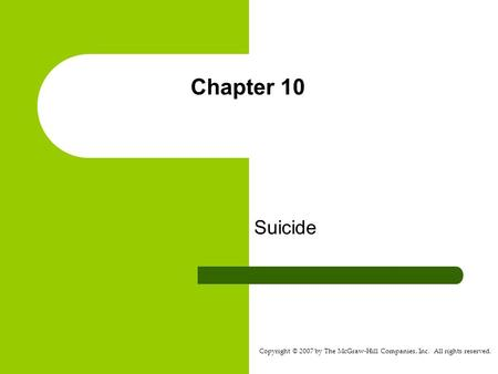 Copyright © 2007 by The McGraw-Hill Companies, Inc. All rights reserved. Chapter 10 Suicide.