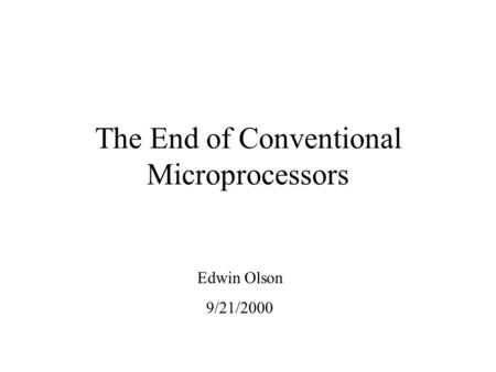 The End of Conventional Microprocessors Edwin Olson 9/21/2000.