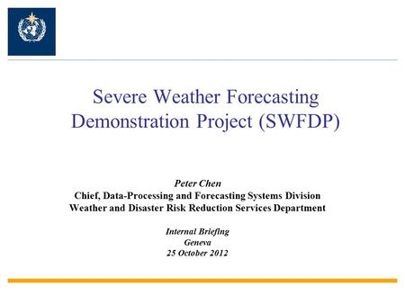 Severe Weather Forecasting Demonstration Project (SWFDP) Peter Chen Chief, Data-Processing and Forecasting Systems Division Weather and Disaster Risk Reduction.