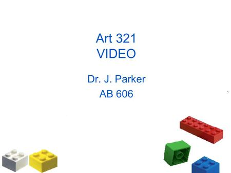 Art 321 VIDEO Dr. J. Parker AB 606. Recording and Editing Video All you frustrated Spielbergs out there now get your special lecture. First, let's loot.