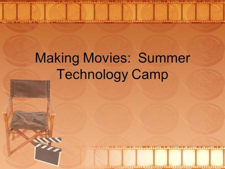 Making Movies: Summer Technology Camp. Uploading Videos 1.Upload them FIRST to a folder on your computer. 2.Disconnect the camera. 3.Open Windows Movie.