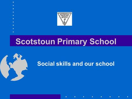 Scotstoun Primary School Social skills and our school.