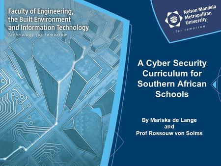 A Cyber Security Curriculum for Southern African Schools By Mariska de Lange and Prof Rossouw von Solms.