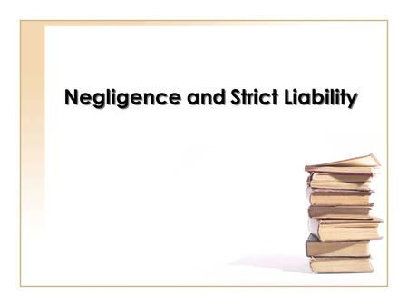 Negligence and Strict Liability. Products Liability The liability of manufacturers, sellers, and others for the injuries caused by defective products.