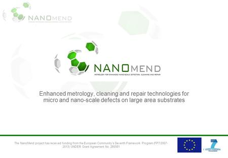 Enhanced metrology, cleaning and repair technologies for micro and nano-scale defects on large area substrates The NanoMend project has received funding.