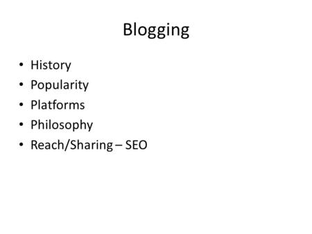 Blogging History Popularity Platforms Philosophy Reach/Sharing – SEO.