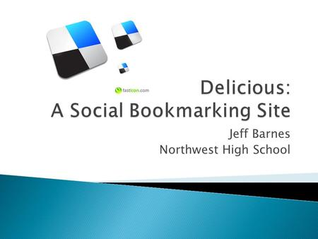 Jeff Barnes Northwest High School.  Delicious is a social bookmarking site that allows users to tag, save, manage and share web pages from a centralized.