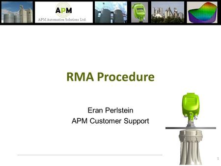 APM Automation Solutions Ltd. RMA Procedure Eran Perlstein APM Customer Support 1.