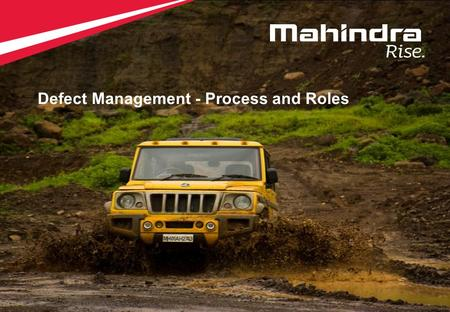 1 Copyright © 2012 Mahindra & Mahindra Ltd. All rights reserved. 1 Defect Management - Process and Roles.