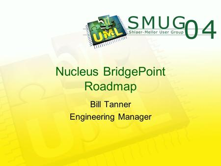 Nucleus BridgePoint Roadmap Bill Tanner Engineering Manager.