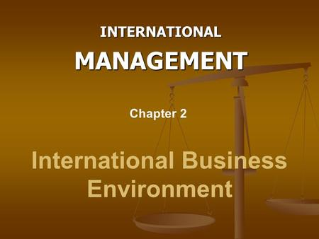 International Business Environment INTERNATIONALMANAGEMENT Chapter 2.