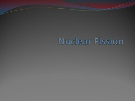 Nuclear Fission is the process by which the nucleus of an atom splits into two or more nuclei and some by- products.