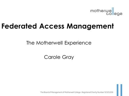 Federated Access Management The Motherwell Experience Carole Gray.