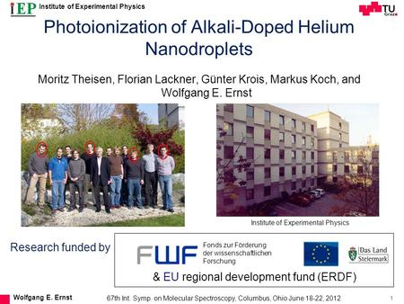Institute of Experimental Physics 1 Wolfgang E. Ernst Photoionization of Alkali-Doped Helium Nanodroplets Moritz Theisen, Florian Lackner, Günter Krois,