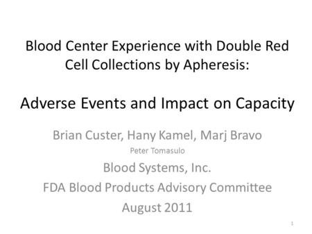 Blood Center Experience with Double Red Cell Collections by Apheresis: Adverse Events and Impact on Capacity Brian Custer, Hany Kamel, Marj Bravo Peter.