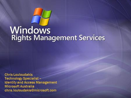 Chris Louloudakis Technology Specialist – Identity and Access Management Microsoft Australia