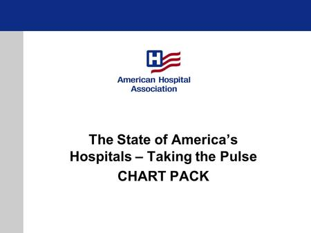 The State of America's Hospitals – Taking the Pulse CHART PACK.