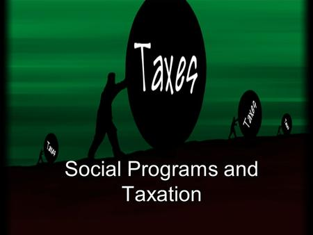 Social Programs and Taxation. What is a Social Program?? - services provided by the government to reduce economic inequalities and promote the well-being.