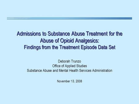SOURCE: Treatment Episode Data Set (TEDS) 2005SOURCE: Treatment Episode Data Set (TEDS) 2005 Admissions to Substance Abuse Treatment for the Abuse of Opioid.