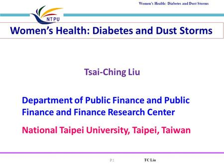 Women's Health: Diabetes and Dust Storms TC Liu P.1 Tsai-Ching Liu Women's Health: Diabetes and Dust Storms Department of Public Finance and Public Finance.