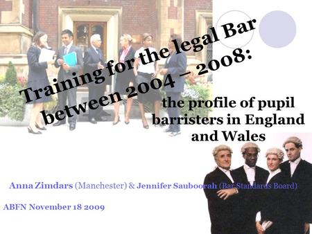 Training for the legal Bar between 2004 – 2008: the profile of pupil barristers in England and Wales Anna Zimdars (Manchester) & Jennifer Sauboorah (Bar.