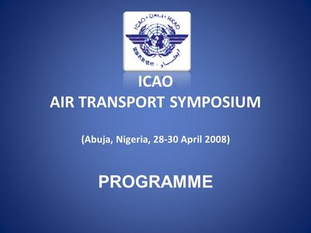 ICAO AIR TRANSPORT SYMPOSIUM (Abuja, Nigeria, 28-30 April 2008) PROGRAMME.