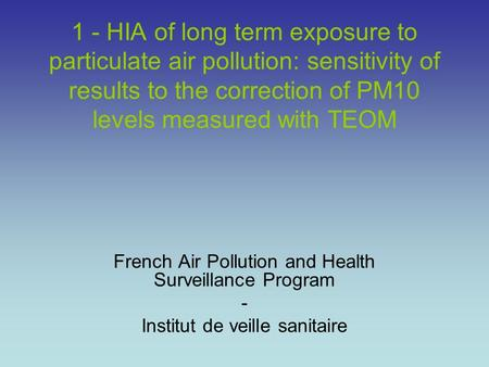 1 - HIA of long term exposure to particulate air pollution: sensitivity of results to the correction of PM10 levels measured with TEOM French Air Pollution.