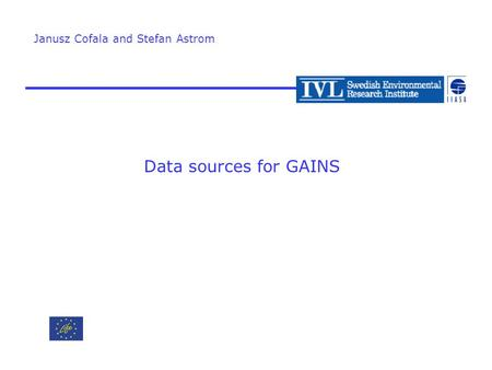 Data sources for GAINS Janusz Cofala and Stefan Astrom.