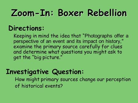 "Zoom-In: Boxer Rebellion Directions: Keeping in mind the idea that "" Photographs offer a perspective of an event and its impact on history, "" examine the."