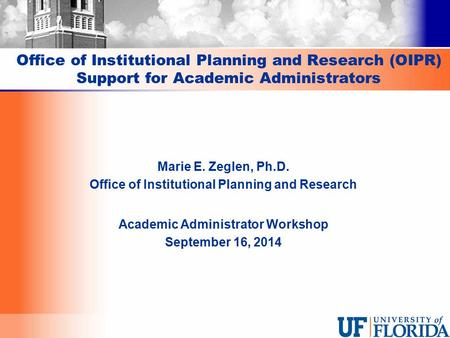 Office of Institutional Planning and Research (OIPR) Support for Academic Administrators Marie E. Zeglen, Ph.D. Office of Institutional Planning and Research.