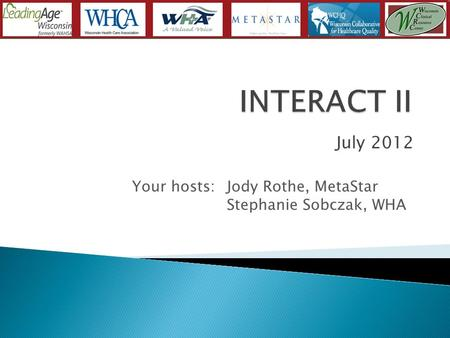 July 2012 Your hosts: Jody Rothe, MetaStar Stephanie Sobczak, WHA.