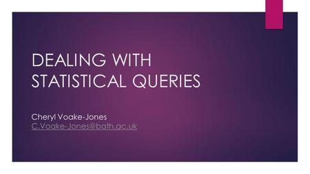 DEALING WITH STATISTICAL QUERIES Cheryl Voake-Jones