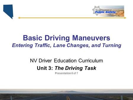 Basic Driving Maneuvers Entering Traffic, Lane Changes, and Turning NV Driver Education Curriculum Unit 3: The Driving Task Presentation 6 of 7.