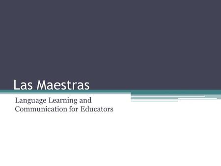Las Maestras Language Learning and Communication for Educators.