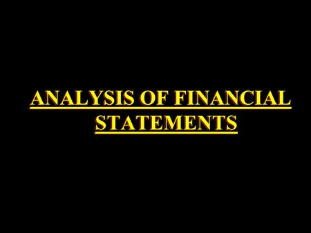 "ANALYSIS OF FINANCIAL STATEMENTS. DEFINITION FINANCIAL STATEMENT :- ""AN ORGANISED COLLECTION OF DATA ACCORDING TO LOGICAL AND CONSISTENT ACCOUNTING PROCEDURES"""
