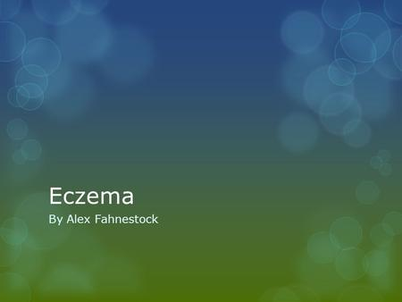 Eczema By Alex Fahnestock. What Is Eczema?  Eczema is a skin condition caused by inflammation of the skin  It causes skin to become red, itchy, dry,