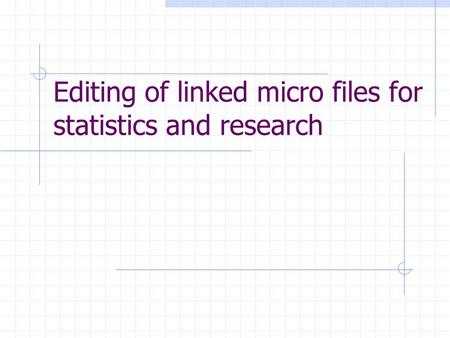 Editing of linked micro files for statistics and research.