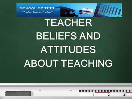 TEACHER BELIEFS AND ATTITUDES ABOUT TEACHING. DISCUSS THE FOLLOWING STATEMENTS.  DO YOU AGREE WITH YOUR COLLEAGUES OR DISAGREE.  IF YOU DISAGREE – STATE.