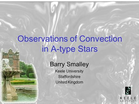 1 Observations of Convection in A-type Stars Barry Smalley Keele University Staffordshire United Kingdom.