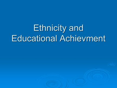 Ethnicity and Educational Achievment. What are the patterns of Ethnic Minority attainment?  An ethnic group is one that sees itself and is viewed as.