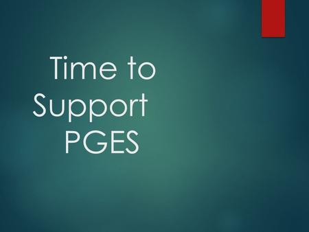Time to Support PGES. Think and Share Let's say a new teacher's management skills result in a loss of instructional time. To solve the problem you ask.